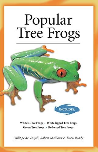 Popular Tree Frogs (Advanced Vivarium Systems): De Vosjoli, Philippe; Mailloux, Robert; Ready, Drew
