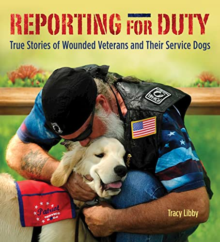 Reporting for Duty: Wounded Warriors and Their Canine Heroes: True Stories of Wounded Veterans and ...