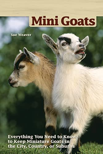 9781620082072: Mini-Goats: Everything You Need to Know to Keep Miniature Goats in the City, Country, or Suburbs