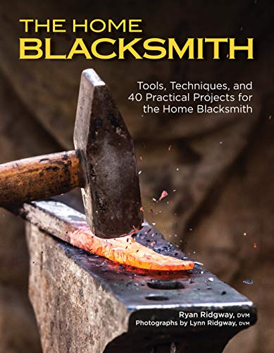 The Home Blacksmith: Tools, Techniques, And 40: Ridgway, Ryan