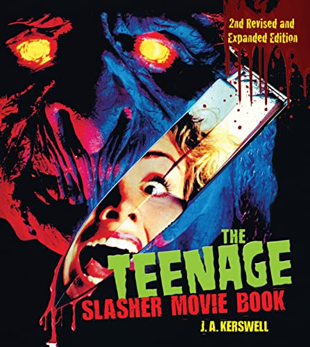 9781620083079: The Teenage Slasher Movie Book, 2nd Revised and Expanded Edition (CompanionHouse Books) Definitive Horror Film Reference from Psycho to Friday the 13th to Scream, with Poster Art from Around the World