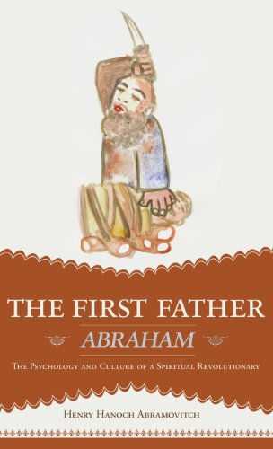 9781620153222: The First Father Abraham: The Psychology and Culture of a Spiritual Revolutionary