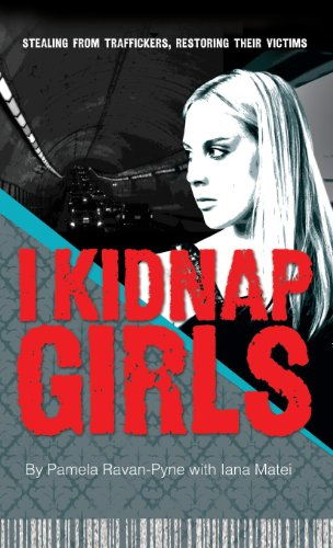 9781620153246: I Kidnap Girls: Stealing from Traffickers, Restoring Their Victims