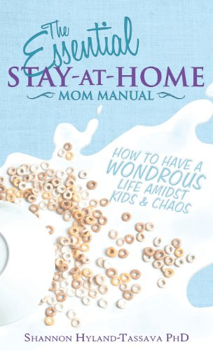 9781620153307: The Essential Stay at Home Mom Manual: How to Have a Wondrous Life Amidst Kids and Chaos