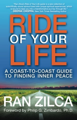 Ride of Your Life: A Coast-to-Coast Guide to Finding Inner Peace: Zilca, Ran, Zimbardo, Philip G.