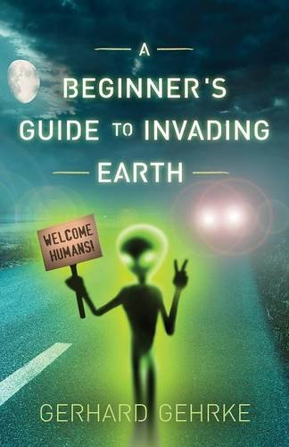9781620157176: A Beginner's Guide to Invading Earth