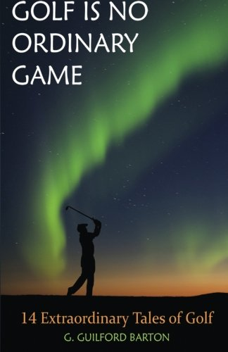 9781620157565: Golf Is No Ordinary Game