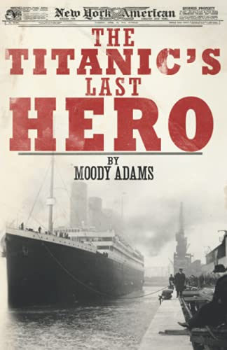 The Titanic's Last Hero: A Startling True Story That Can Change Your Life Forever (9781620200056) by Moody Adams