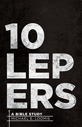Ten Lepers: A Bible Study: Michael E. Loomis