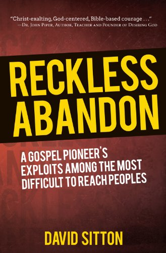 Reckless Abandon: A Gospel Pioneer's Exploits Among: Sitton, David