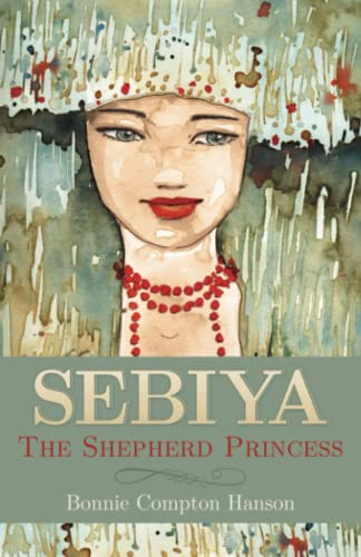 Sebiya: The Shepherd Princess (1620202247) by Bonnie Compton Hanson