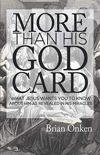 More than His God Card: What Jesus Wants You to Know About Him as Revealed in His Miracles: Onken, ...
