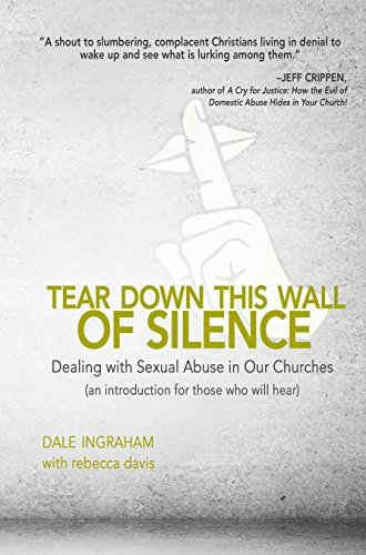 Tear Down This Wall of Silence: Dealing with Sexual Abuse in Our Churches (an Introduction for ...
