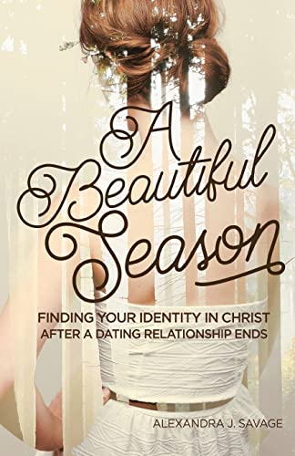 A Beautiful Season: Finding Your Identity in Christ After a Dating Relationship Ends (Paperback): ...