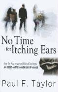 9781620220047: No Time For Itching Ears: How the Most Important Biblical Doctrines are Based on a Foundation of Genesis