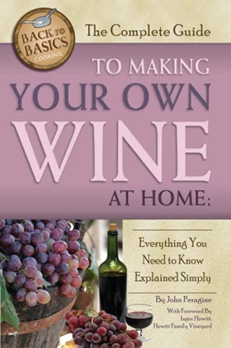 The Complete Guide to Making Your Own Wine at Home: Everything You Need to Know Explained Simply: ...