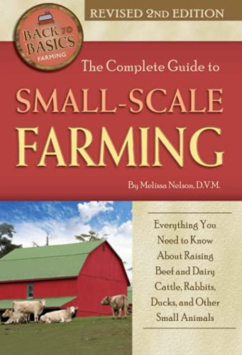 The Complete Guide to Small-Scale Farming: Everything You Need to Know about Raising Beef and Dairy...