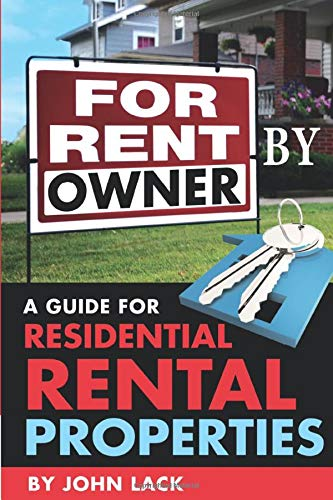 For Rent by Owner: A Guide for Residential Rental Properties: Lack, John