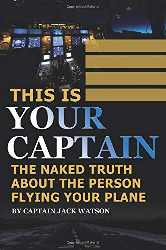9781620231029: This is Your Captain: The Naked Truth About the Person Flying Your Plane