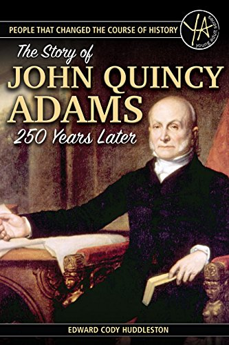 9781620231456: People that Changed the Course of History: The Story of John Quincy Adams 250 Years After His Birth