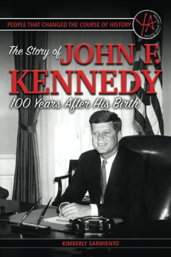9781620231487: People that Changed the Course of History: The Story of John F. Kennedy 100 Years After His Birth