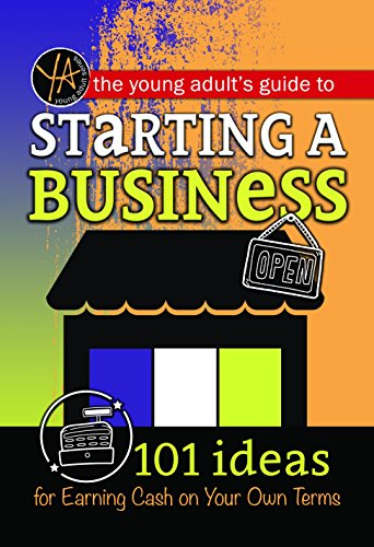 9781620231616: The Young Adult's Guide to Starting a Small Business: 101 Ideas for Earning Cash on Your Own Terms