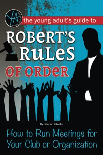 The Young Adult's Guide to Robert's Rules of Order: How to Run Meetings for Your Club or ...