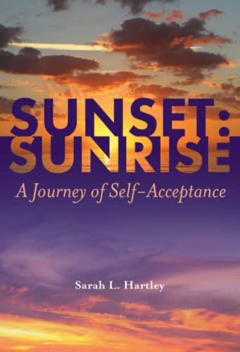 Sunrise: Sunset A Journey of Self Acceptance: Sarah L. Hartley