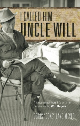 I Called Him Uncle Will: A Niece Remembers Life with Her Famous Uncle, Will Rogers: Doris Meyer, .