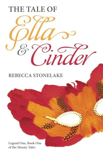 9781620249055: The Tale of Ella and Cinder: Legend One, Book One of the Mosaic Tales