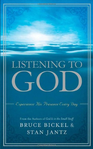 Listening to God: Experience His Presence Every Day: Bickel, Bruce; Jantz, Stan