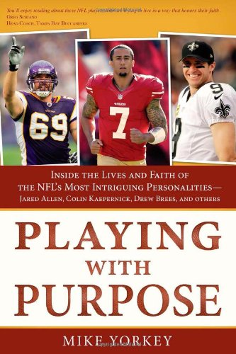 Playing with Purpose: Football: Inside the Lives and Faith of the NFL's Most Intriguing ...