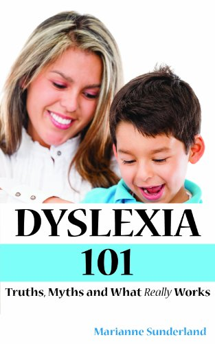 Dyslexia 101: Truths, Myths and What Really Works: Marianne Sunderland