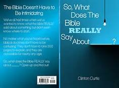 So What Does the Bible Really Say About ? By Clinton Curtis: clinton curtis