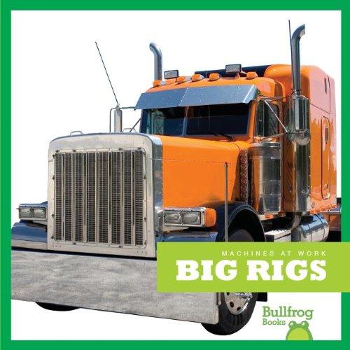 9781620310434: Big Rigs (Bullfrog Books: Machines at Work)