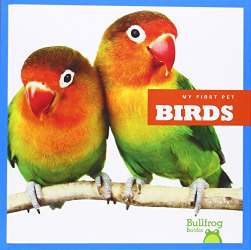 9781620311202: Birds (Bullfrog Books: My First Pet)