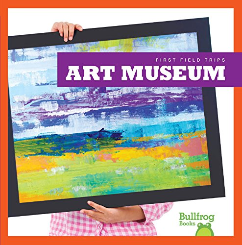 9781620312933: Art Museum (Bullfrog Books: First Field Trips)