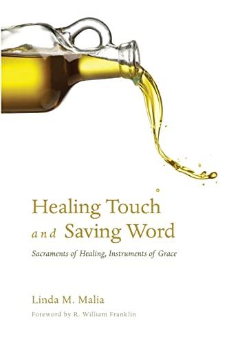 Healing Touch and Saving Word: Sacraments of Healing, Instruments of Grace: Malia, Linda M.
