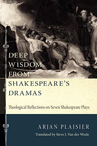 9781620320600: Deep Wisdom from Shakespeares Dramas : Theological Reflections on Seven Shakespeare Plays
