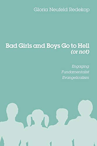 9781620320617: Bad Girls and Boys Go to Hell (or not): Engaging Fundamentalist Evangelicalism