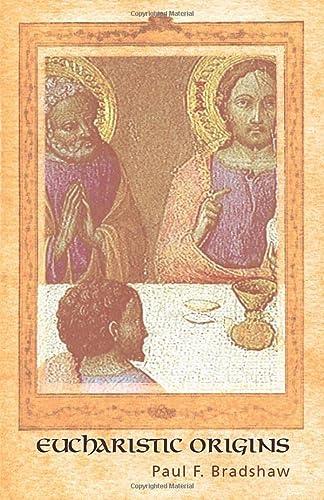 Eucharistic Origins : (Alcuin Club Collections): Bradshaw, Paul F.