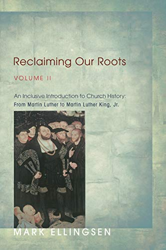 9781620320822: Reclaiming Our Roots, Volume II : An Inclusive Introduction to Church History: From Martin Luther to Martin Luther King, Jr. (Volume 2)
