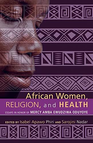 9781620320921: African Women, Religion, and Health: Essays in Honor of Mercy Amba Ewudziwa Oduyoye