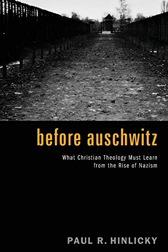9781620321034: Before Auschwitz: What Christian Theology Must Learn from the Rise of Nazism