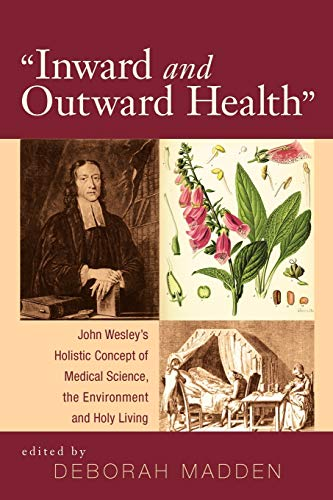 9781620321270: Inward & Outward Health: John Wesleys Holistic Concept of Medical Science, the Environment and Holy Living