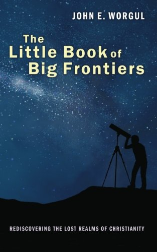 9781620321607: The Little Book of Big Frontiers: Rediscovering the Lost Realms of Christianity