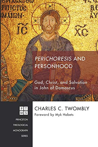 Perichoresis and Personhood: God, Christ, and Salvation: Twombly, Charles C.