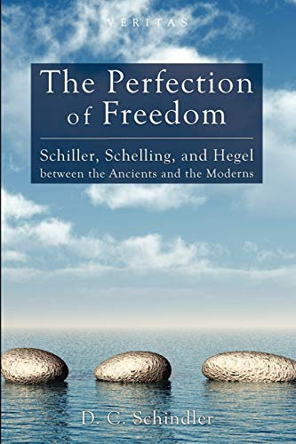 The Perfection of Freedom: Schiller, Schelling, and Hegel between the Ancients and the Moderns (...