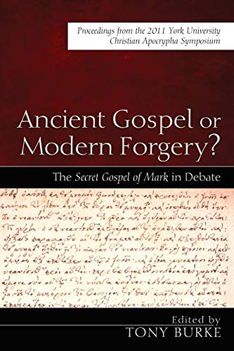 9781620321867: Ancient Gospel or Modern Forgery?: The Secret Gospel of Mark in Debate: Proceedings from the 2011 York University Christian Apocrypha Symposium