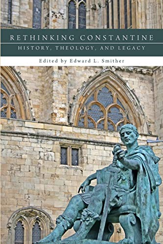 Rethinking Constantine: History, Theology, and Legacy: Pickwick Publications